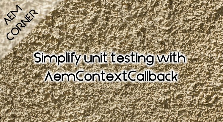 aem-Simplify unit testing with aemcontextcallback